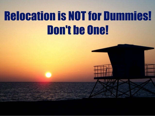 """Relocation Tips and Advice! """"The Southern California Relocation Dude"""" GETTING STARTED Once you decide to relocate you have..."""