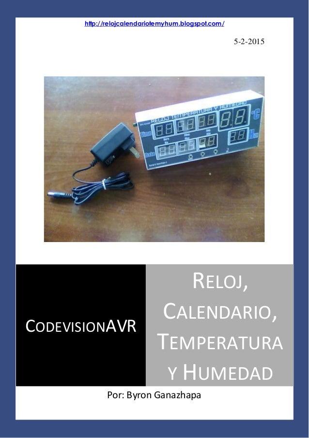 http://relojcalendariotemyhum.blogspot.com/ Página 0 http://relojcalendariotemyhum.blogspot.com/ 5-2-2015 Por: Byron Ganaz...