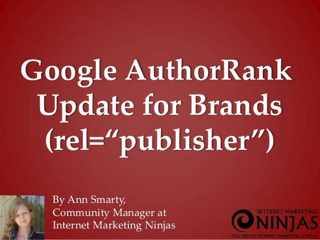 "Google AuthorRank Update for Brands (rel=""publisher"")  By Ann Smarty,  Community Manager at  Internet Marketing Ninjas"