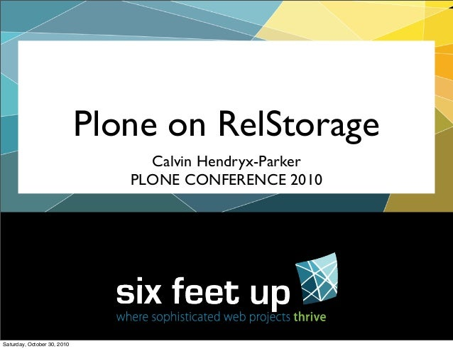 Plone on RelStorage Calvin Hendryx-Parker PLONE CONFERENCE 2010 Saturday, October 30, 2010