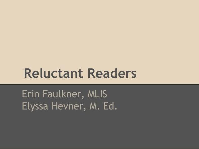 Reluctant ReadersErin Faulkner, MLISElyssa Hevner, M. Ed.