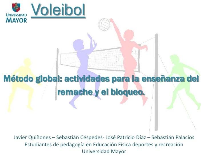 VoleibolMétodo global: actividades para la enseñanza del            remache y el bloqueo.  Javier Quiñones – Sebastián Cés...