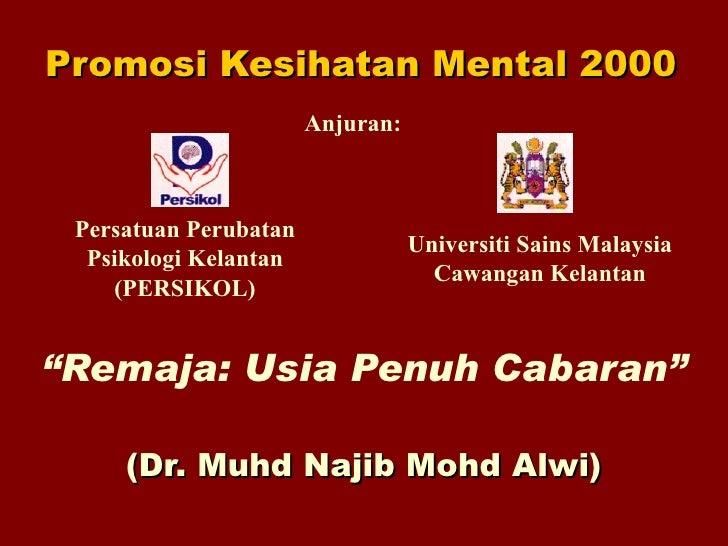 """Promosi Kesihatan Mental 2000 """" Remaja: Usia Penuh Cabaran"""" (Dr. Muhd Najib Mohd Alwi) Anjuran: Persatuan Perubatan Psikol..."""
