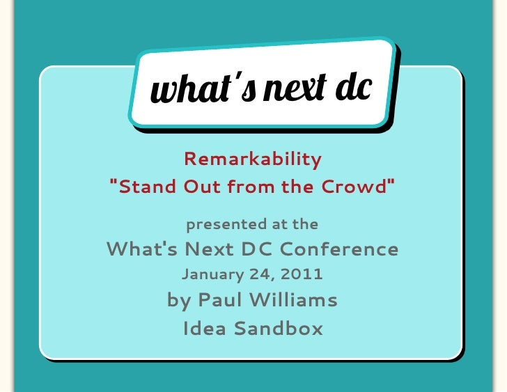 "wha!"" n#! d$       Remarkability""Stand Out from the Crowd""      presented at theWhats Next DC Conference      January 24, ..."