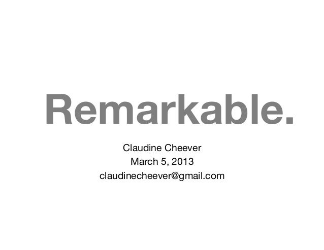 Remarkable.       Claudine Cheever         March 5, 2013  claudinecheever@gmail.com