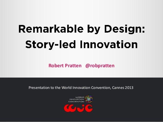 Robert Pratten @robpratten  Presentation to the World Innovation Convention, Cannes 2013