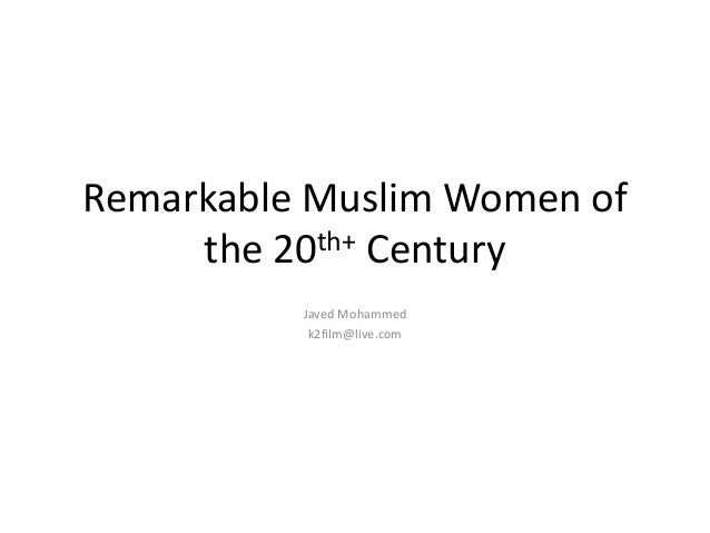 Remarkable Muslim Women of the 20th+ Century Javed Mohammed k2film@live.com