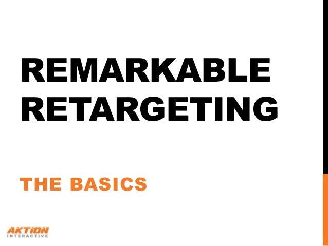 REMARKABLERETARGETINGTHE BASICS