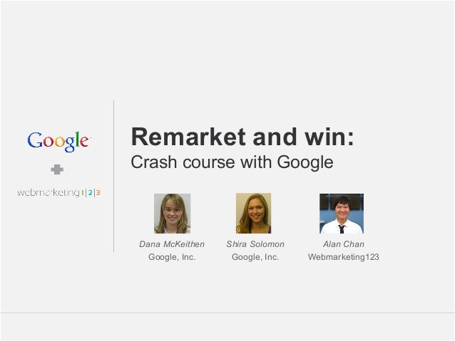 Google Confidential and Proprietary 1Google Confidential and Proprietary 1Remarket and win:Crash course with GoogleDana Mc...