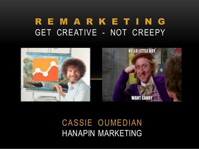 Remarketing: Get Creative, Not Creepy - Cassie Oumedian at Interactivity Digital