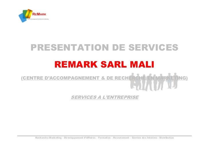 PRESENTATION DE SERVICES                   REMARK SARL MALI(CENTRE D'ACCOMPAGNEMENT & DE RECHERCHE EN MARKETING)          ...