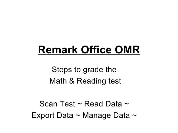 Remark Office OMR    Steps to grade the    Math & Reading test  Scan Test ~ Read Data ~Export Data ~ Manage Data ~
