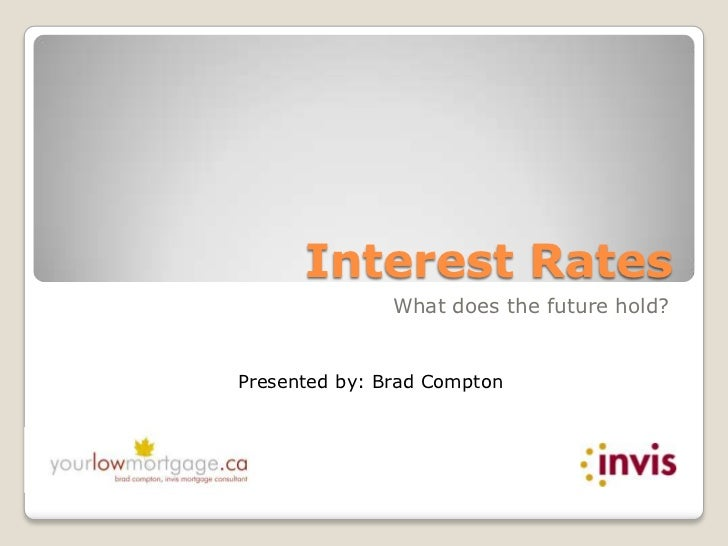 Interest Rates<br />What does the future hold?<br />Presented by: Brad Compton<br />