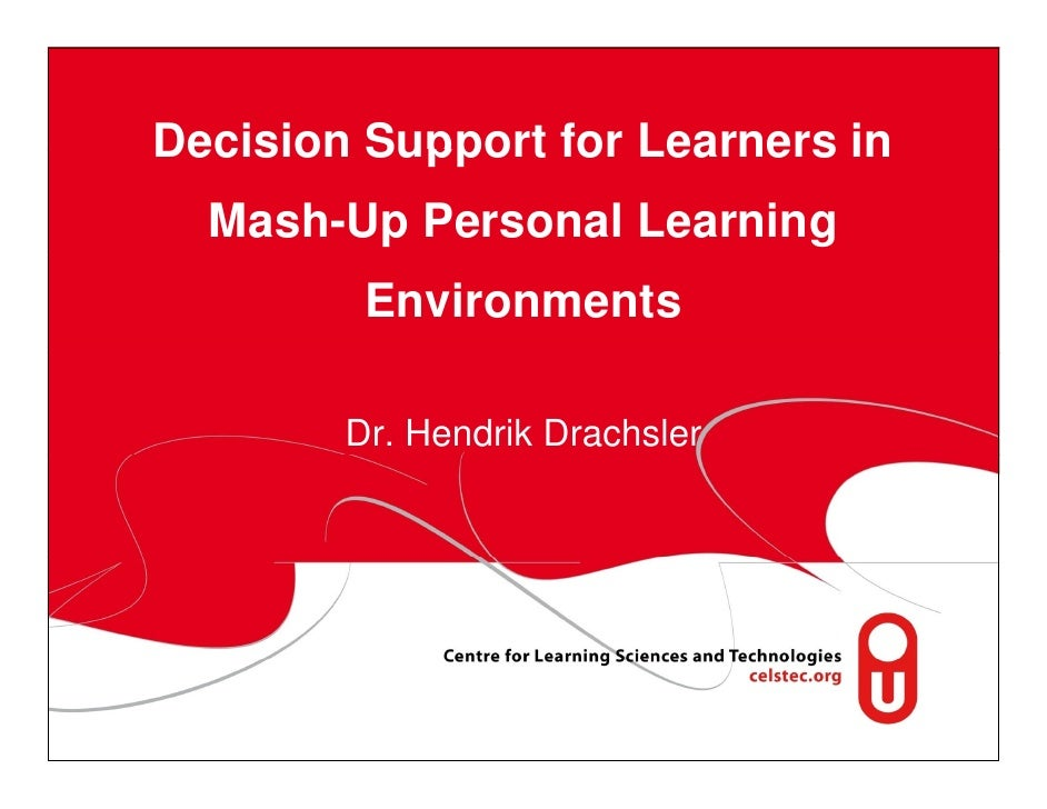 Decision Support for Learners in   Mash-Up Personal Learning          Environments          Dr. Hendrik Drachsler