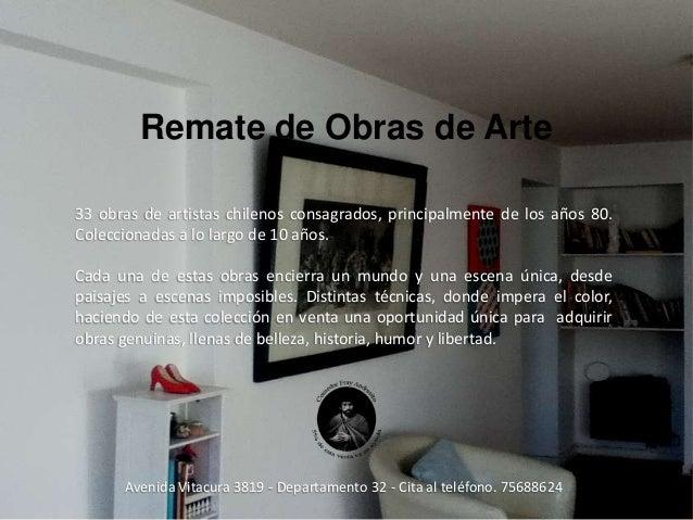 Remate de Obras de Arte33 obras de artistas chilenos consagrados, principalmente de los años 80.Coleccionadas a lo largo d...