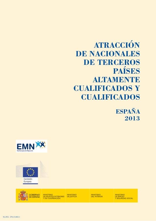 ATRACCIÓN DE NACIONALES DE TERCEROS PAÍSES ALTAMENTE CUALIFICADOS Y CUALIFICADOS ESPAÑA 2013  N.I.P.O.: 270-13-083-1
