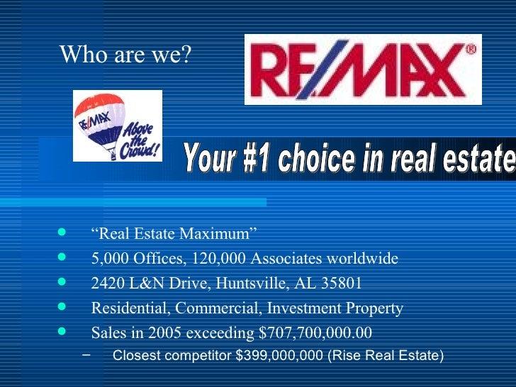 """<ul><li>"""" Real Estate Maximum"""" </li></ul><ul><li>5,000 Offices, 120,000 Associates worldwide </li></ul><ul><li>2420 L&N Dr..."""