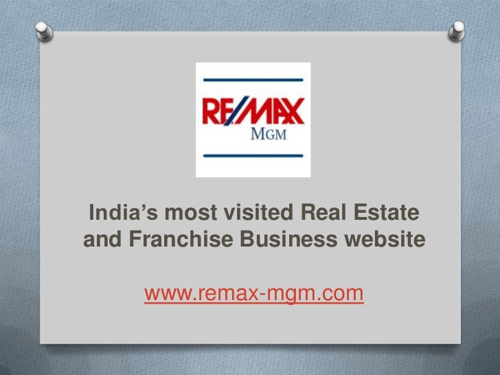 India's most visited Real Estateand Franchise Business website     www.remax-mgm.com