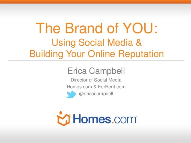 The Brand of YOU:     Using Social Media &Building Your Online Reputation        Erica Campbell         Director of Social...