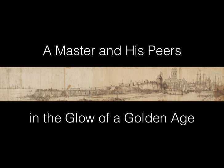 A Master and His Peersin the Glow of a Golden Age