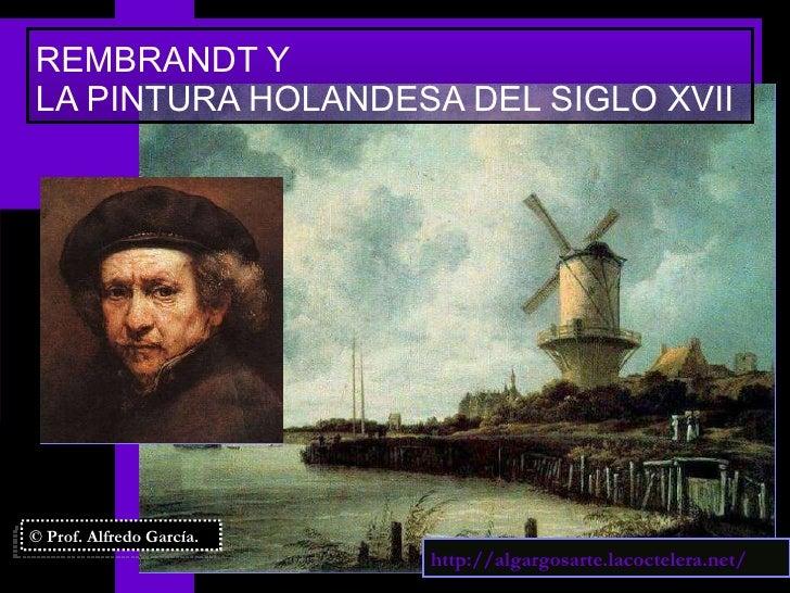 REMBRANDT Y  LA PINTURA HOLANDESA DEL SIGLO XVII © Prof. Alfredo García. http://algargosarte.lacoctelera.net/