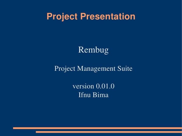 ProjectPresentation           Rembug  ProjectManagementSuite        version0.01.0         IfnuBima