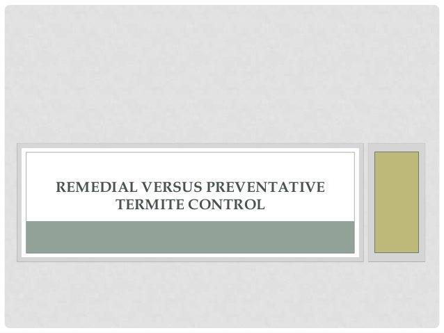 REMEDIAL VERSUS PREVENTATIVE TERMITE CONTROL