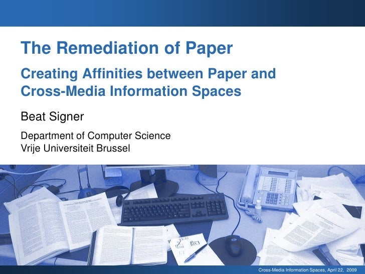 The Remediation of Paper Creating Affinities between Paper and Cross-Media Information Spaces Beat Signer Department of Co...