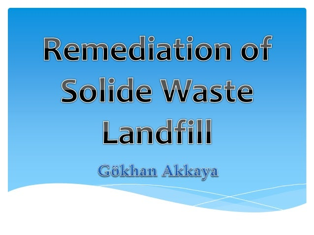 Remediation of solide waste landfill
