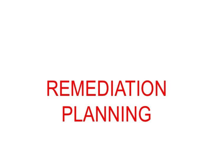 Remediation Planning