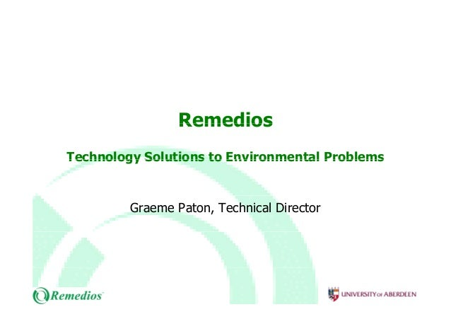 RemediosRemedios Technology Solutions to Environmental ProblemsTechnology Solutions to Environmental Problems Graeme Paton...