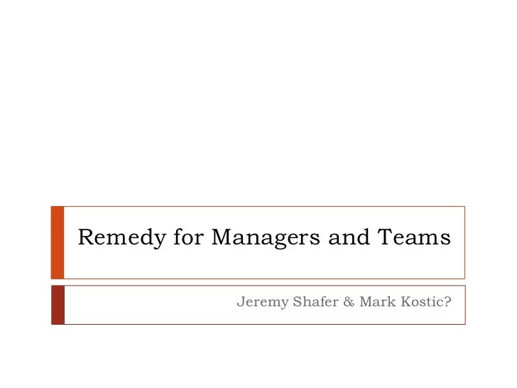 Remedy for Managers and Teams<br />Jeremy Shafer & Mark Kostic?<br />