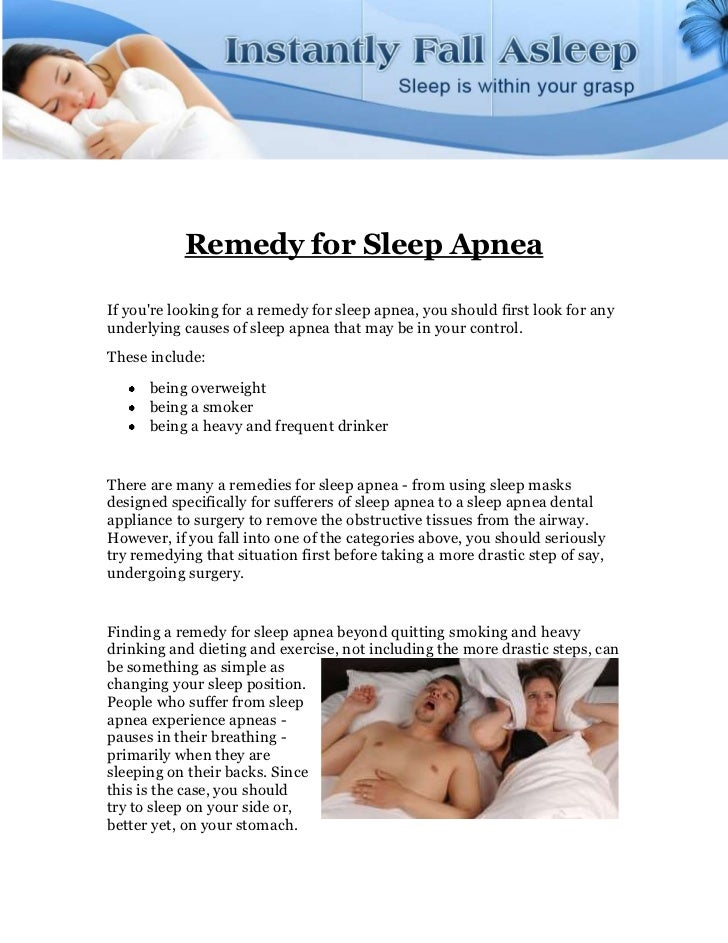 Remedy for Sleep ApneaIf youre looking for a remedy for sleep apnea, you should first look for anyunderlying causes of sle...