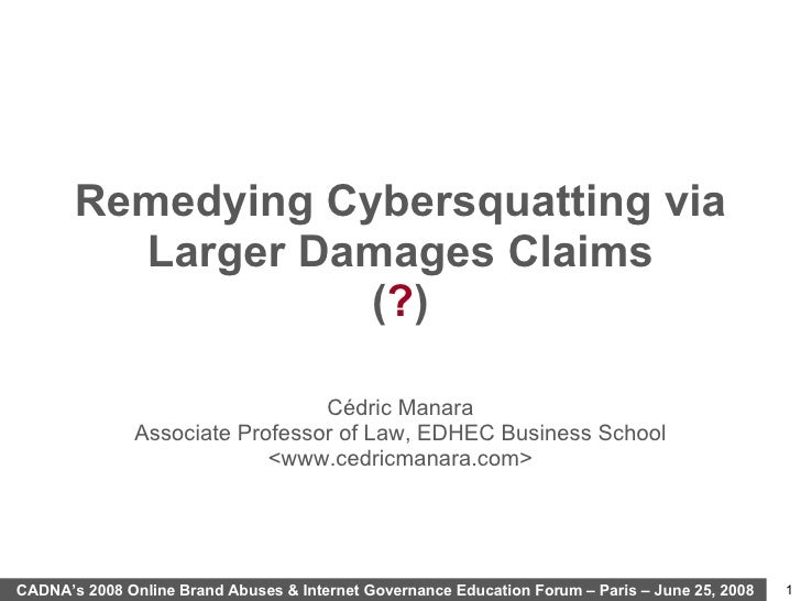 Remedying Cybersquatting via Larger Damages Claims ( ? ) Cédric Manara Associate Professor of Law, EDHEC Business School <...