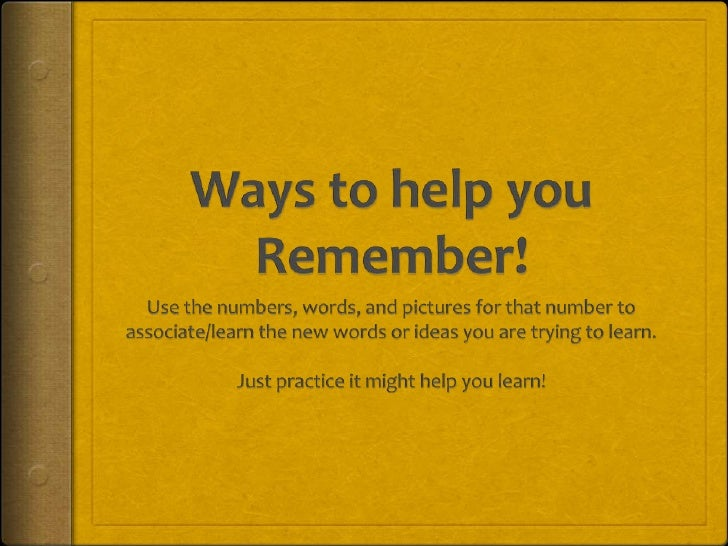 Ways to help you Remember!<br />Use the numbers, words, and pictures for that number to associate/learn the new words or i...