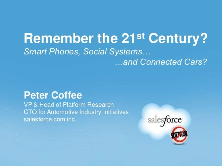 Remember the 21st Century?Smart Phones, Social Systems…                      …and Connected Cars?Peter CoffeeVP & Head of ...
