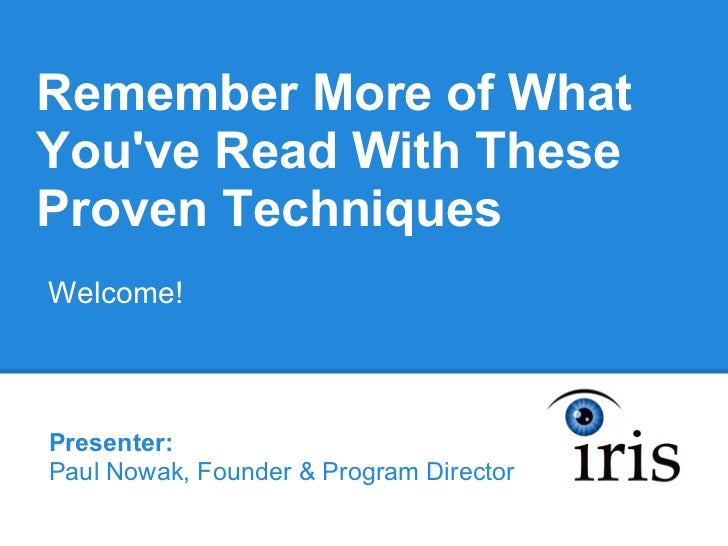 Remember More of WhatYouve Read With TheseProven TechniquesWelcome!Presenter:Paul Nowak, Founder & Program Director