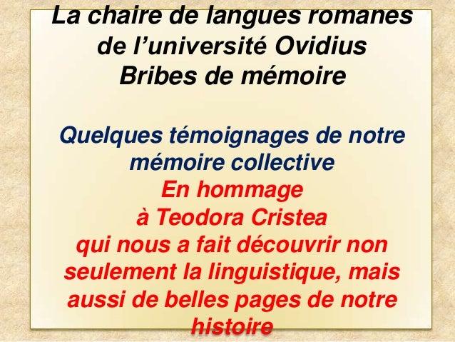 La chaire de langues romanes de l'université Ovidius Bribes de mémoire Quelques témoignages de notre mémoire collective En...