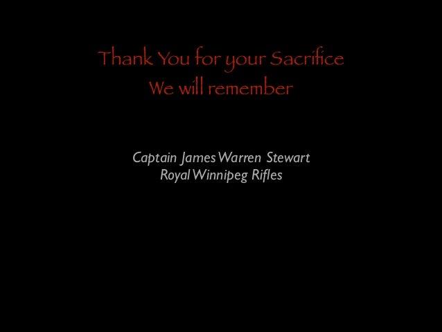Thank You for your Sacrifice We will remember  Captain James Warren Stewart  Royal Winnipeg Rifles