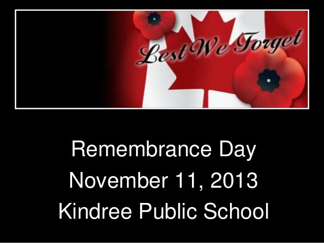 Remembrance Day November 11, 2013 Kindree Public School