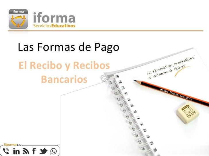 Las Formas de Pago El Recibo y Recibos         Bancarios
