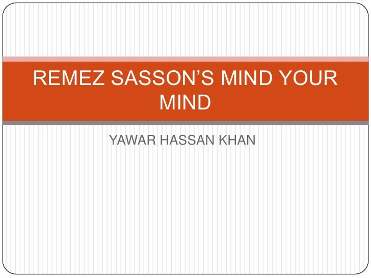 REMEZ SASSON'S MIND YOUR          MIND     YAWAR HASSAN KHAN