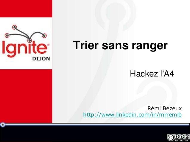 Trier sans ranger                 Hackez lA4                        Rémi Bezeux http://www.linkedin.com/in/mrremib