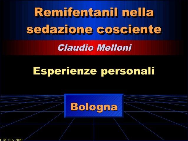 Remifentanil nella sedazione cosciente Remifentanil nella sedazione cosciente Claudio MelloniClaudio Melloni Esperienze pe...