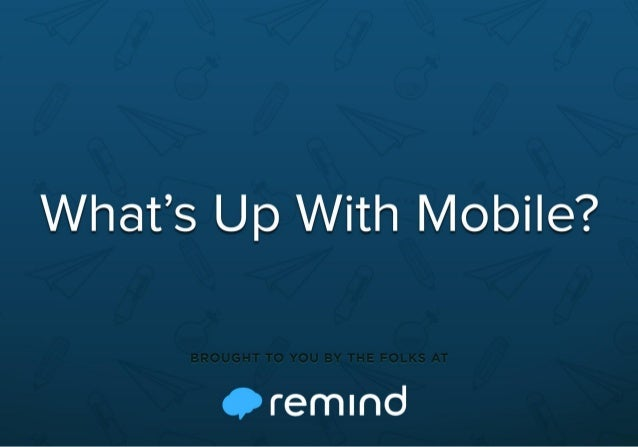 What's Up with Mobile? A Remind Presentation