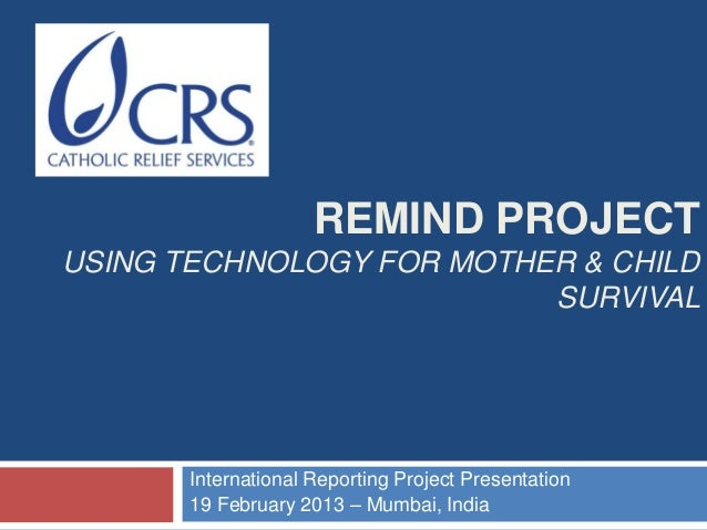 REMIND PROJECTUSING TECHNOLOGY FOR MOTHER & CHILD                          SURVIVAL       International Reporting Project ...