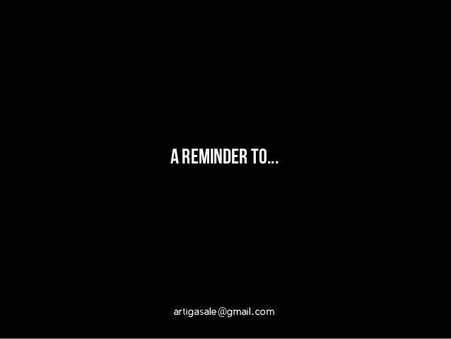 A REMINDER TO...  artigasale@gmail.com