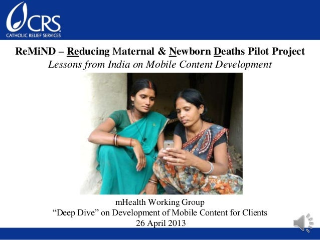 ReMiND – Reducing Maternal & Newborn Deaths Pilot ProjectLessons from India on Mobile Content DevelopmentmHealth Working G...