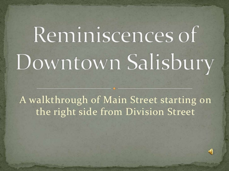 A walkthrough of Main Street starting on the right side from Division Street<br />Reminiscences of Downtown Salisbury<br />