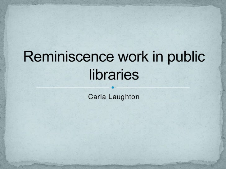 Carla Laughton<br />Reminiscence work in public libraries<br />